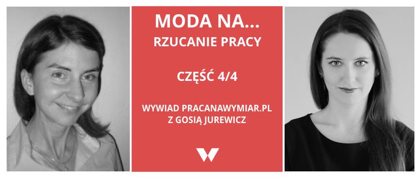 Moda na rzucanie pracy (4) Przypadek Gosi Michałowskiej-Jurewicz