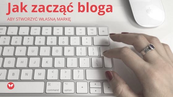 Jak zacząć bloga, by stworzyć własną markę?