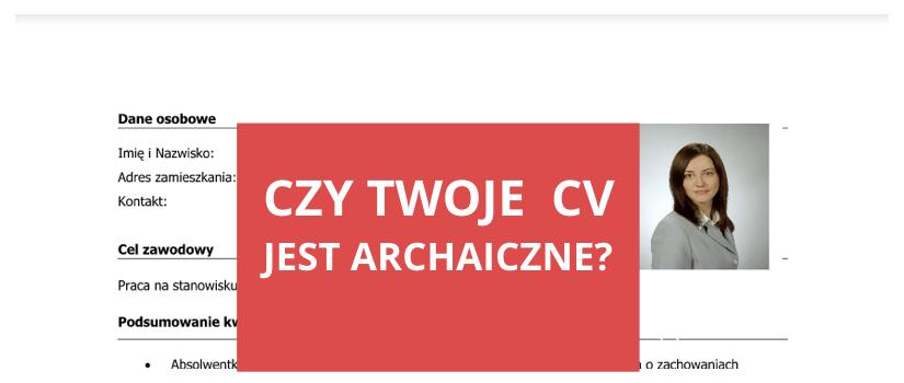 Wykopujemy archaizmy z CV