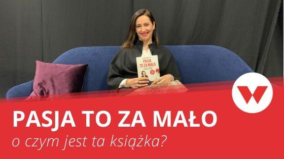 """[WIDEO] O czym jest """"Pasja to za mało"""" – książka Izabelli Wojtaszek"""