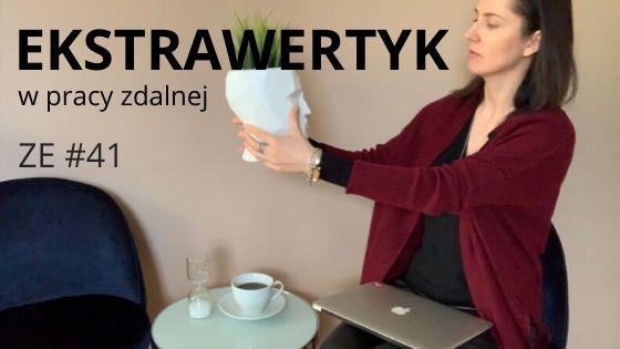 Praca zdalna i ekstrawertyzm – czy to da się połączyć [ZE #41]